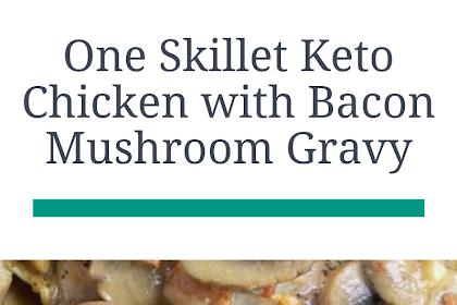 One Skillet Keto Chicken with Bacon Mushroom Gravy