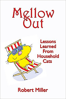 Mellow Out - Lessons Learned From Household Cats is a humorous look at life by Robert Miller