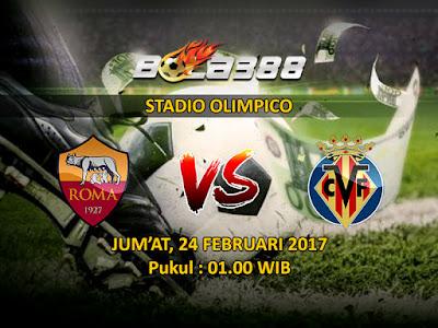 Agen Bola Online Terpercaya - Prediksi Liga Europa AS Roma vs Villarreal 24 Februari 2017