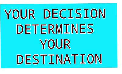 Your Decision Determines Your Destination