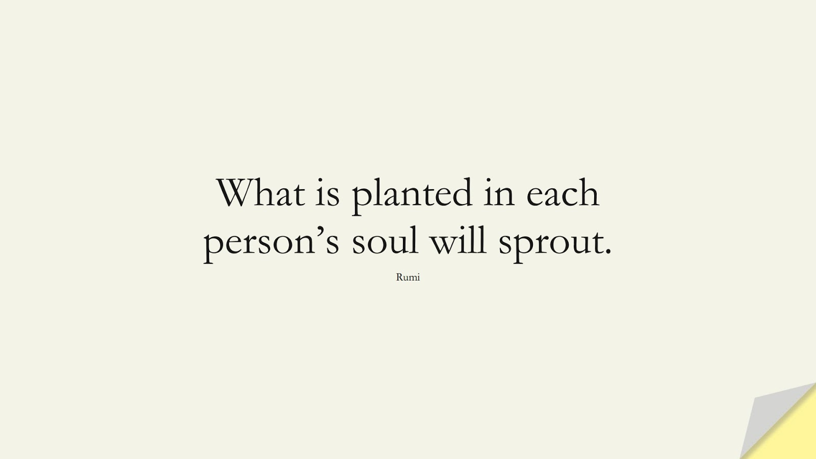 What is planted in each person's soul will sprout. (Rumi);  #RumiQuotes
