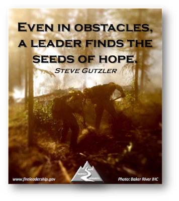 """Even in obstacles, a leader finds the seeds of hope."" ~ Steve Gutzler (wildland firefighters scraping the terrain]"