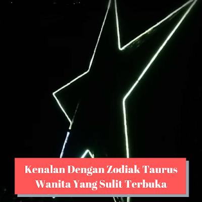 Kenalan Dengan Zodiak Taurus Wanita Yang Sulit Terbuka