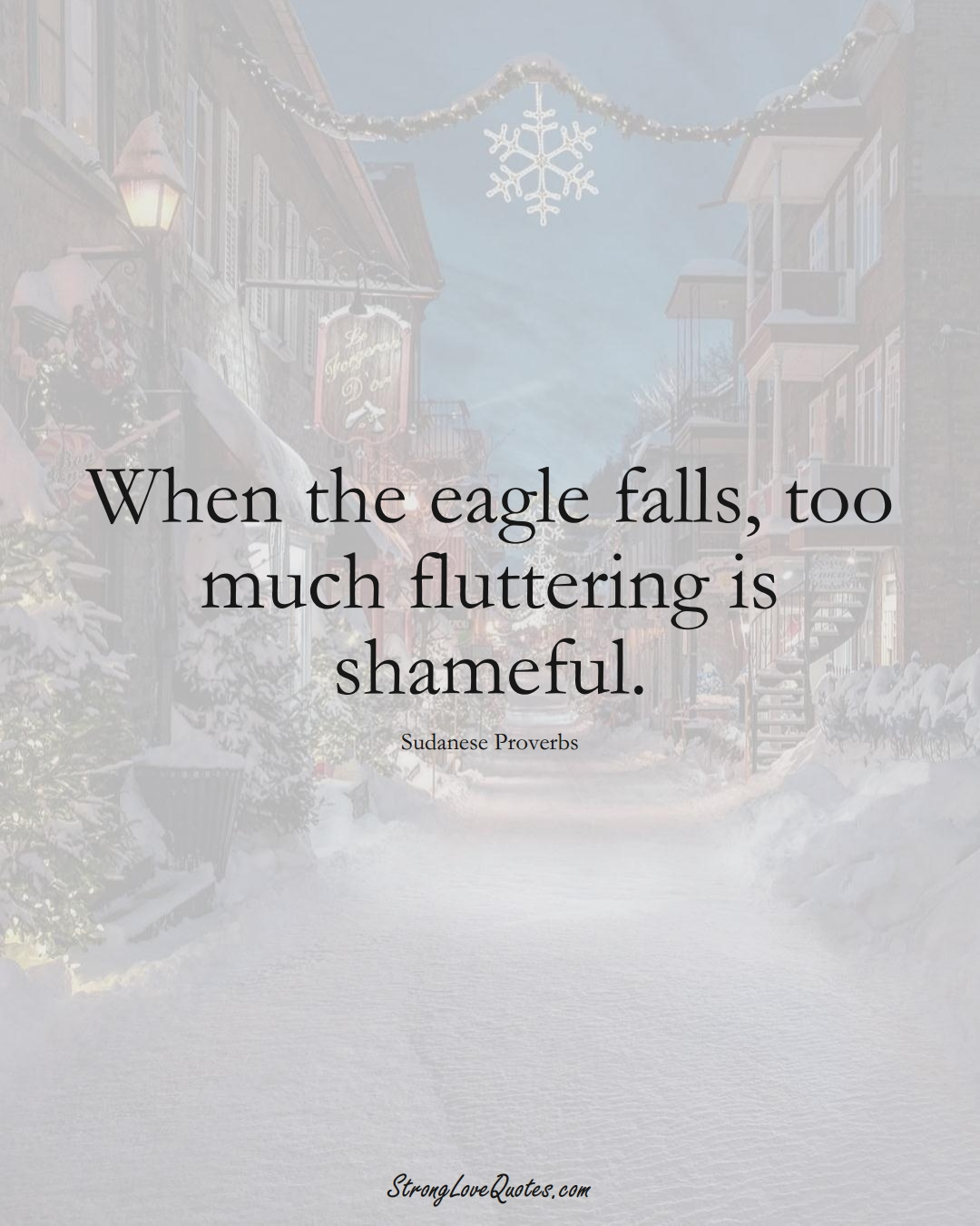 When the eagle falls, too much fluttering is shameful. (Sudanese Sayings);  #AfricanSayings