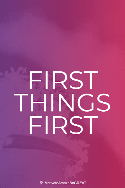 """Wise Old Sayings And Proverbs: """"First things first."""""""
