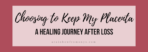 Choosing to Keep My Placenta | A Healing Journey After Loss