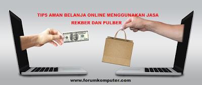 Tips Transaksi Belanja Aman Menggunakan Jasa Rekber dan Pulber
