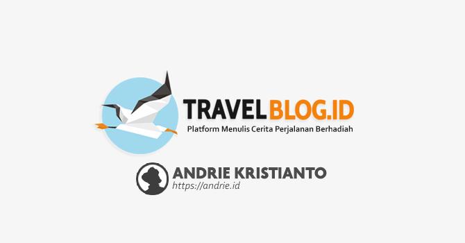 Nulis Cerita Liburan Jalan-Jalan dan Kulineran Berhadiah di Travelblog-id