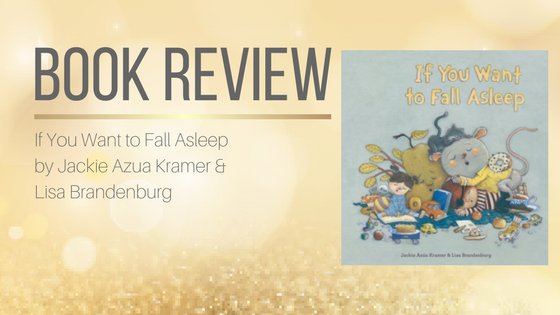 Book Review: If You Want to Fall Asleep by Jackie Azua Kramer & Lisa Brandenburg