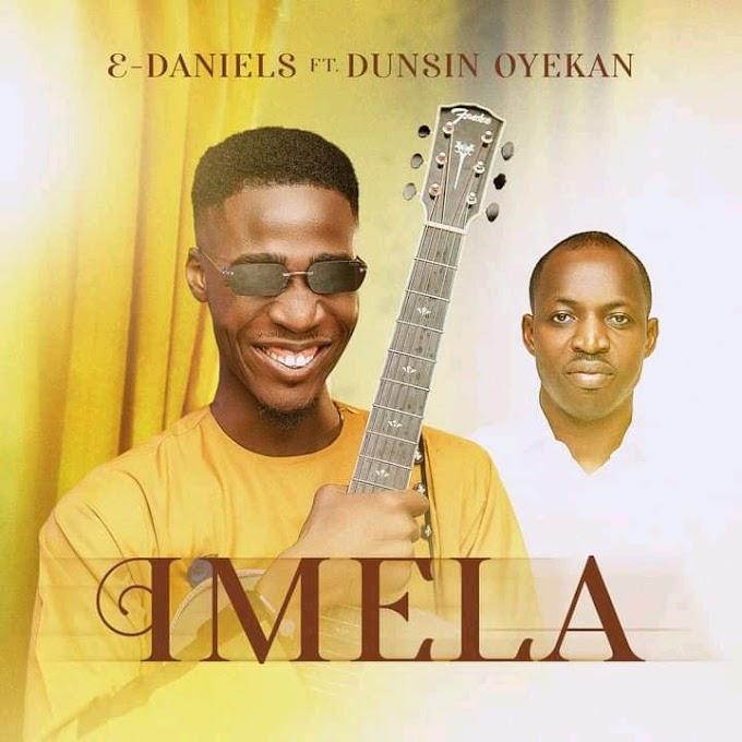 E-Daniels ft. Dunsin Oyekan - Imela lyrics