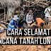 Cara Agar Selamat Dari Bencana Tanah Longsor