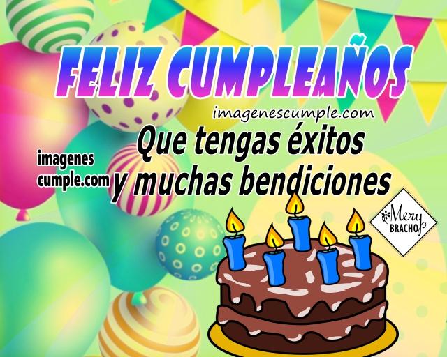Lindas Frases con imágenes de Feliz Cumpleaños para felicitar, tarjetas de cumple por Mery Bracho.