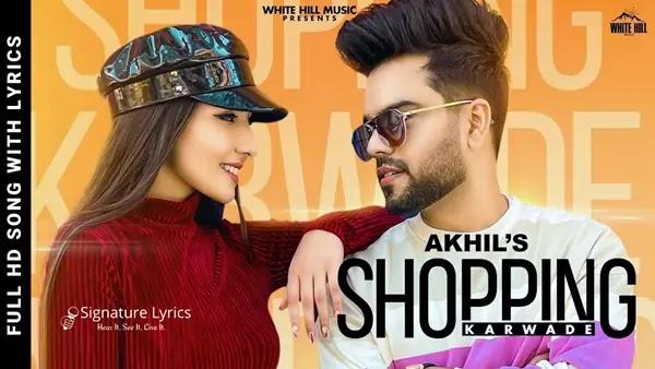Shopping Karwade Lyrics - AKHIL   New Punjabi Song