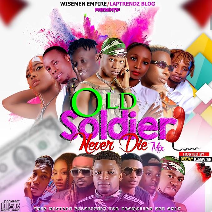 [Mixtape]Dj Kisswise - Old Soldier Never Die Mix