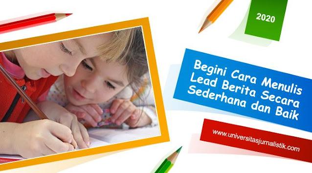 Begini Cara Menulis Lead atau Teras Berita Secara Sederhana dan Baik