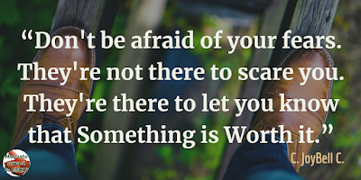 "Quotes About Strength And Motivational Words For Hard Times: ""Don't be afraid of your fears. They're not there to scare you. They're there to let you know that something is worth it."" - C. JoyBell C."