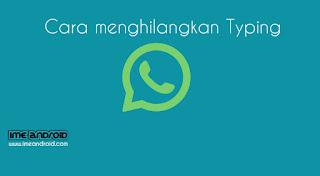 Cara mematikan typing whatsapp