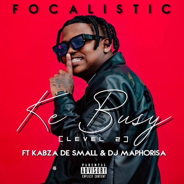 Focalistic - Ke Busy (feat. Kabza de Small & DJ Maphorisa)