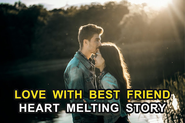Heart Melting Story : Love with best friend