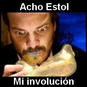 Acho Estol - Mi involucion