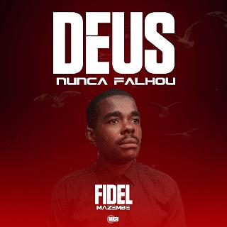 Fidel Mazembe - Deus Nunca Falhou [Exclusivo 2021] (Download MP3)