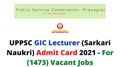 Sarkari Exam: UPPSC GIC Lecturer (Sarkari Naukri) Admit Card 2021 - For (1473) Vacant Jobs