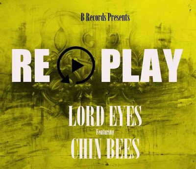 Lord Eyes Ft. Chin Bees - Replay