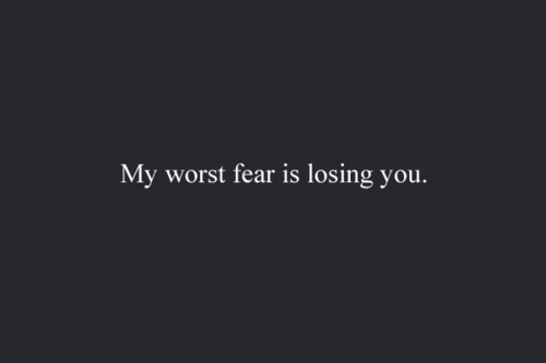 My Worst Fear Is Losing You  Carpe Diem