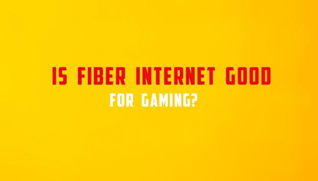 Is Fiber Internet Good for Gaming?