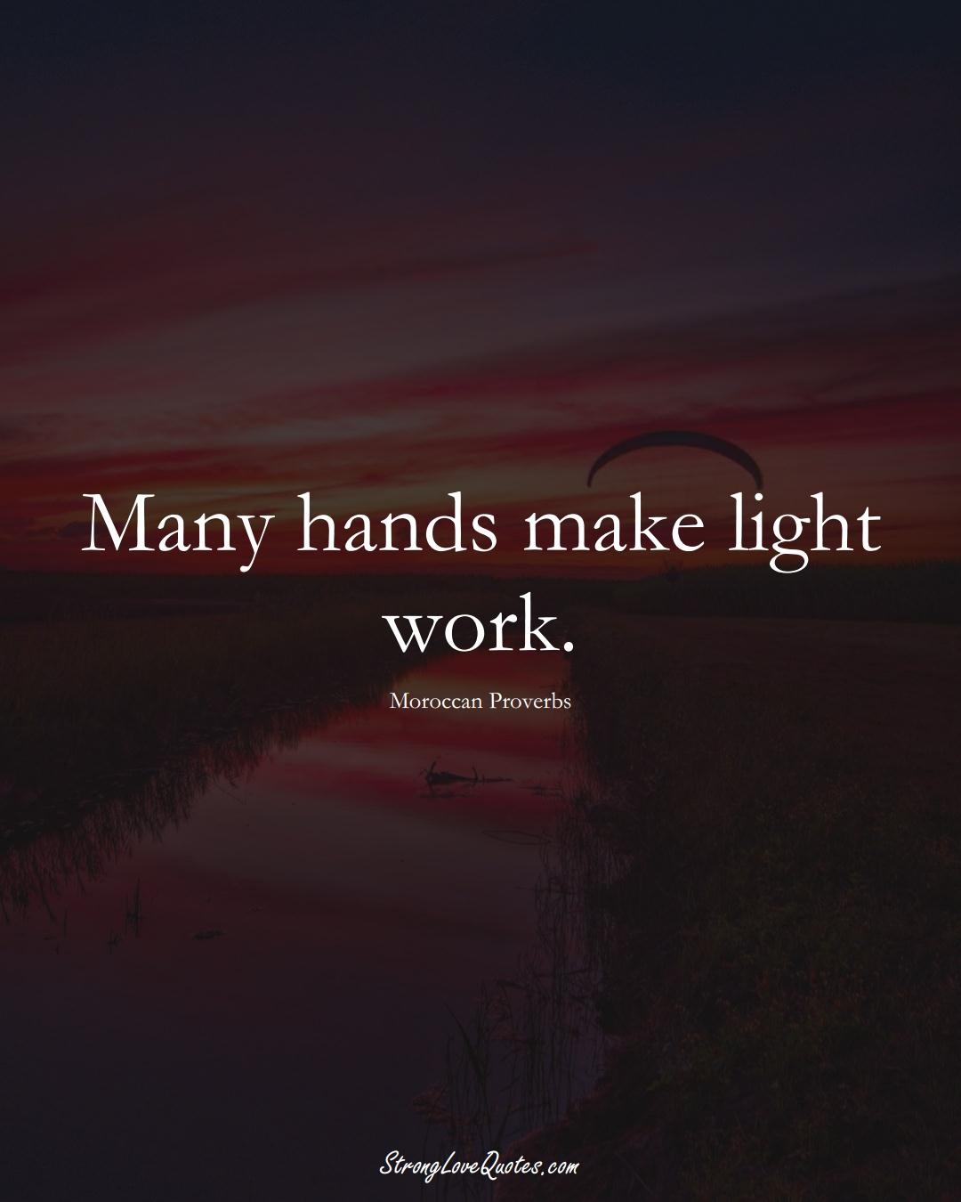 Many hands make light work. (Moroccan Sayings);  #AfricanSayings