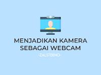Cara Menjadikan Kamera DSLR atau Mirrorless Sebagai Webcam