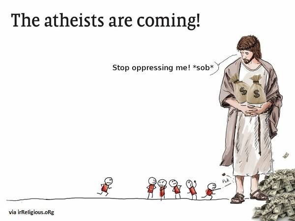 The Atheists Are Coming! Stop oppressing me! funny religious meme picture