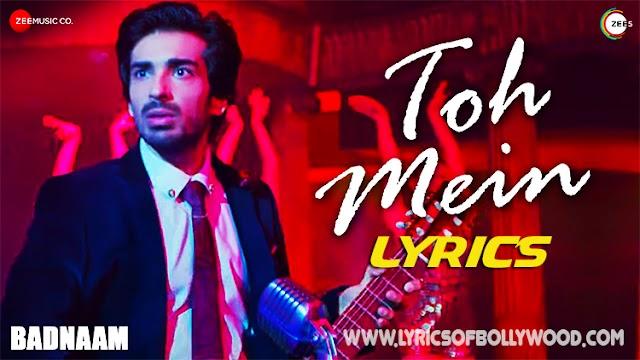 Toh Mein Song Lyrics | Badnaam | Ankit Tiwari | Priyal Gor, Mohit Sehgal | Sonal Pradhan