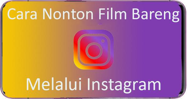 Cara Nonton Film Bareng Di Instagram
