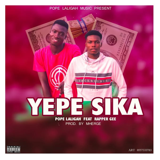 Pope Laligah - Yepe Sika ft. Rapper Gee (Prod. By Mherge Beatz)