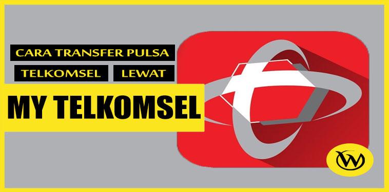 Cara Transfer Pulsa Telkomsel Lewat Aplikasi My Telkomsel