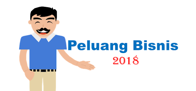 Peluang Bisnis 2018 - Info Bisnis Tahunan Yang Menjanjikan