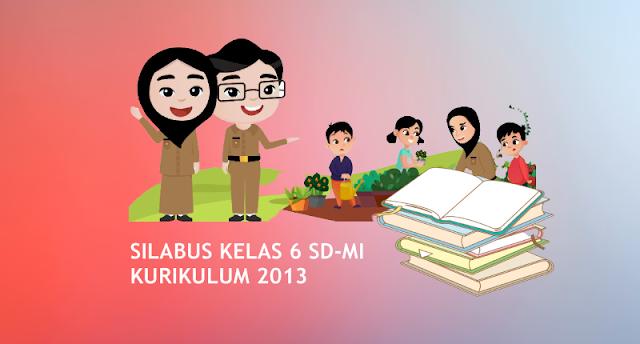 Silabus Kelas 6 SD/MI Semester 1 dan 2 Kurikulum 2013 Edisi Terbaru
