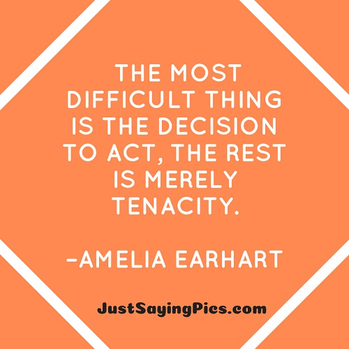 best-motivational-thoughts-The--most-difficult-thing-is-the decision-to-act -the-rest-is-merely-tenacity