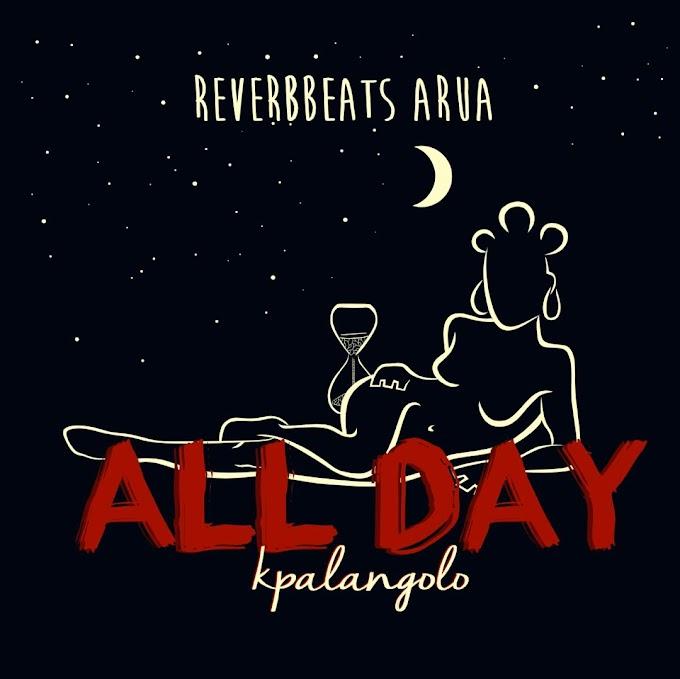 All Day(Kpalanga)- Reverbbeats Arua