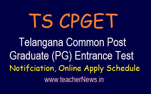TS CPGET 2019 Notification | Telangana Common Post Graduate Entrance Test Online Apply Schedule 2019