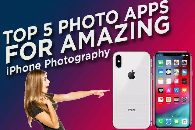 Top 5 Photo Apps For amazing iPhone Photography