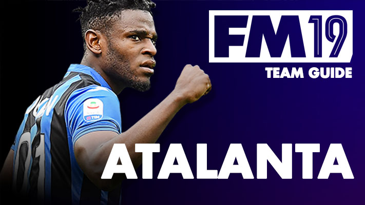 Atalanta Bergamasca Calcio GUIDE - FOOTBALL MANAGER 2019