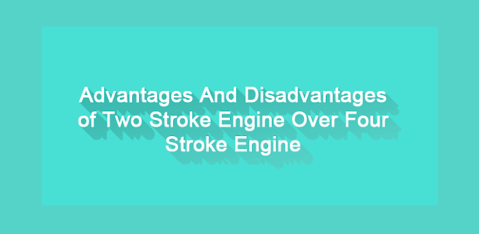Advantages And Disadvantages Of Two-Stroke Engine Over Four-Stroke Engine