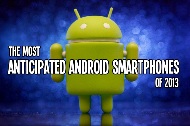 Highly Anticipated Android Smartphones for 2013