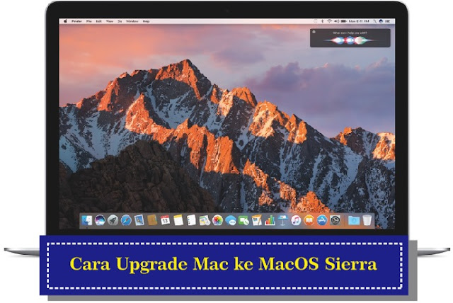Cara Upgrade Mac ke MacOS Sierra