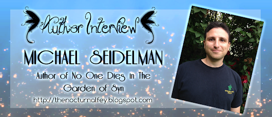 The Nocturnal Fey Interviews: Michael Seidelman - Author of No One Dies in The Garden of Syn + GIVEAWAY
