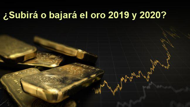Subirá o Bajará el oro 2019 y 2020