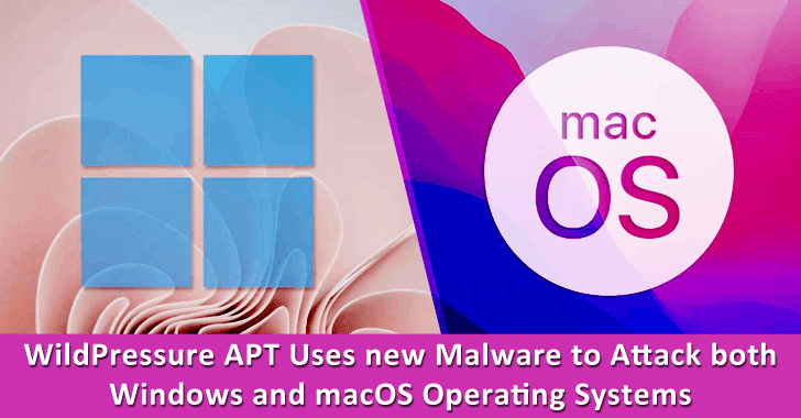 WildPressure APT Hackers Uses New Malware to Attack Both Windows & macOS Operating Systems