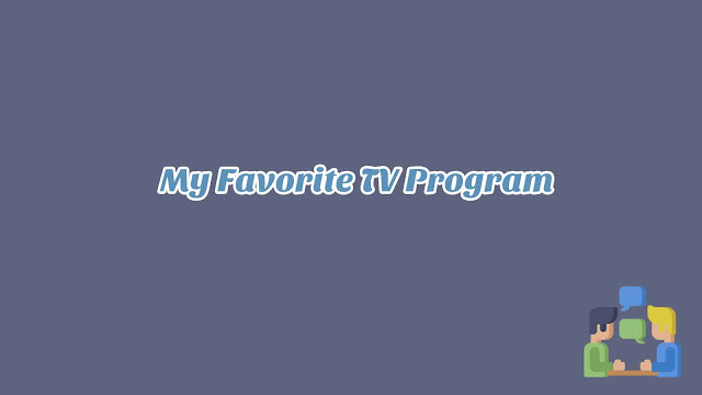 Unit 5 - My Favorite TV Program